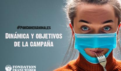 ¿Cómo se desarrollará la campaña #PorComerAnimales y cuál es su objetivo final?